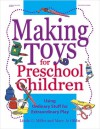 Making Toys for Preschool Children: Using Ordinary Stuff for Extraordinary Play - Linda G. Miller, Mary Jo Gibbs