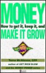 Money: How to Get It, Keep It, Make It Grow - Tama McAleese