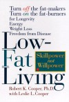 Low-Fat Living: Turn off the Fat-Makers, Turn on the Fat-Burners for Longevity, Energy, Weight Loss, Freedom from Disease - Robert K. Cooper, Leslie L. Cooper