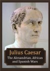 The Alexandrian, African and Spanish Wars - Julius Caesar