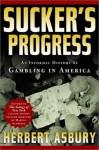 Sucker's Progress: An Informal History of Gambling in America - Herbert Asbury