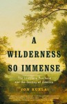 A Wilderness So Immense: The Louisiana Purchase and the Destiny of America - Jon Kukla