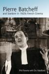 Pierre Batcheff and Stardom in 1920s French Cinema - Phil Powrie, Eric Rebillard