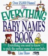 The Everything Baby Names Book; Everything you need to know to pick the perfect name for your baby - Lisa Rogak