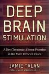 Deep Brain Stimulation: A New Treatment Shows Promise in the Most Difficult Cases - Jamie Talan, Donna Postel