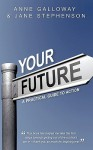 Your Future: A Practical Guide to Action - Anne Galloway, Jane Stephenson