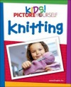 Kids! Picture Yourself: Knitting - Maran Graphics Development Group, maranGraphics Development Group