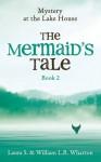 Mystery at the Lake House #2: The Mermaid's Tale - Laura S. Wharton, William L.B. Wharton