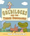 Goldilocks and the Three Dinosaurs - Mo Willems