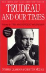 Trudeau and Our Times: Volume 1 - Stephen Clarkson, Christina McCall
