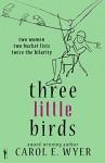 Three Little Birds - Carol E. Wyer