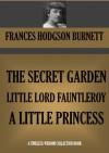The Secret Garden, Little Lord Fauntleroy & A Little Princess - Frances Hodgson Burnett
