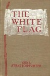 The White Flag - Gene Stratton-Porter