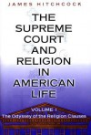 The Supreme Court and Religion in American Life: Volume I; The Odyssey of the Religion Clauses - James Hitchcock