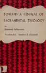 Toward a Renewal of Sacramental Theology - Raymond Vaillancourt, Matthew J. O'Connell