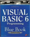 Visual Basic 6 Programming Blue Book: The Most Complete, Hands-On Resource for Writing Programs with Microsoft Visual Basic 6! - Peter G. Aitken