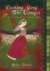 Cooking Along the Ganges - Malvi Doshi