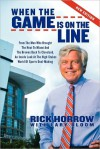 When the Game Is on the Line: From the Man Who Brought the Heat to Miami and the Browns Back to Cleveland - Rick Horrow
