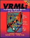 VRML: Exploring Virtual Worlds on the Internet - Walter Goralski, Peter Vogel, Matthew Poli