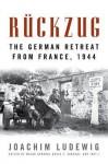 Rückzug: The German Retreat from France, 1944 - Joachim Ludewig, David T. Zabecki
