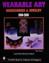 Wearable Art Accessories & Jewelry 1900-2000 - Leslie A. Piina, Shirley Friedland