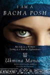 I Am a Bacha Posh: My Life as a Woman Living as a Man in Afghanistan - Ukmina  Manoori