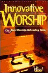 Innovative Worship: 95 Easy Worship-Enhancing Ideas - Karen Dockrey