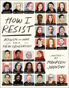 How I Resist: Activism and Hope for a New Generation - Libba Bray, Maureen Johnson, Rosie O'Donnell, Jacqueline Woodson, Jeffrey Rowland, Jason Reynolds, KC Green, Malinda Lo, Jennifer Weiner, Jodi Picoult, Sabaa Tahir, Alex Gino, Dylan Marron, Karuna Riazi, Jesse Tyler Ferguson, Dana Schwartz, Rebecca Roanhorse, Ali Stroker,