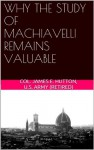 Why The Study Of Machiavelli Remains Valuable - James Hutton
