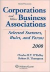 Corporations and Other Business Associations: 2008 Selected Statutes, Rules, And Forms (Statutory Supplement) - Charles R.T. O'Kelley, Robert B. Thompson