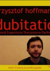 Dubitatio. O poezji Eugeniusza Tkaczyszyna-Dyckiego - Krzysztof Hoffmann