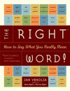 The Right Word!: How to Say What You Really Mean - Jan Venolia