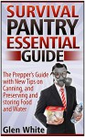 Survival Pantry Essential Guide: The Prepper's Guide with New Tips on Canning, and Preserving and Storing Food and Water (Survival Pantry, Survival Pantry books, survival pantry ultimate guide) - Glen White