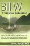 Bill W.: A Strange Salvation: A Biographical Novel Based on Key Moments in the Life of Bill Wilson, the Alcoholics Anonymous Fo - Paul Hourihan