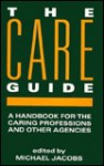 Care Guide: A Handbook for the Caring Professions and Other Agencies - Michael Jacobs