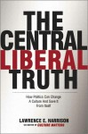 Central Liberal Truth: Culture Matters, Culture Changes - Lawrence E. Harrison