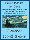 Three Florence Scovel Shinn Books In One: The Game of Life, Your Word is Your Wand & Secret Door to Success - Florence Scovel Shinn