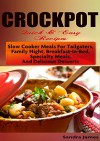 CROCKPOT Quick & Easy Recipes: Slow Cooker Meals For Tailgaters, Family Night, Breakfast-In-Bed, Specialty Meals, And Delicious Desserts - Sandra James