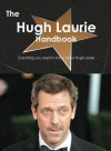 The Hugh Laurie Handbook - Everything You Need to Know about Hugh Laurie - Emily Smith