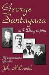 George Santayana: A Biography - John McCormick, John Deleon, George Santayana