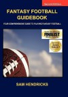 Fantasy Football Guidebook: Your Comprehensive Guide to Playing Fantasy Football (2nd Edition) - Sam Hendricks