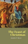 The Feast of Christmas - Joseph Kelly