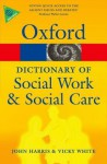 A Dictionary of Social Work and Social Care (Oxford Paperback Reference) - John Harris, Vicky White