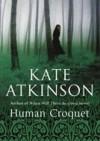Human Croquet - Kate Atkinson