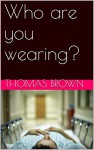 Who are you wearing? - Thomas Brown