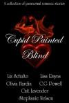 Cupid Painted Blind - Liz Schulte, Cait Lavender, Olivia Harden, Lisa Rayns, C.G. Powell, Stephanie Nelson