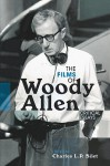 The Films of Woody Allen: Critical Essays - Charles L.P. Silet