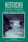 Kentucky State Parks: A Complete Outdoor Recreation Guide for Campers, Boaters, Anglers, Hikers and Outdoor Lovers (State Park Guidebooks) - William L. Bailey, Bill Bailey, Mark A. Lovely