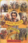 Magic Words: The Tale of a Jewish Boy-Interpreter, the World's Most Estimable Magician, a Murderous Harlot, and America's Greatest Indian Chief - Gerald Kolpan