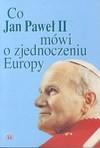 Co Jan Pawel [!] II mówi o zjednoczeniu Europy - Jan Paweł II